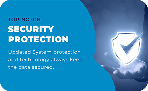 Updated system protection and technology always keep the data secured.